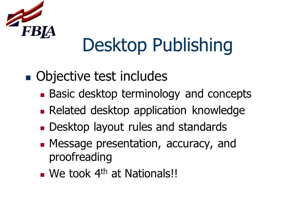 Desktop Publishing Objective test includes Basic desktop terminology and concepts Related desktop application knowledge Desktop layout rules and stand