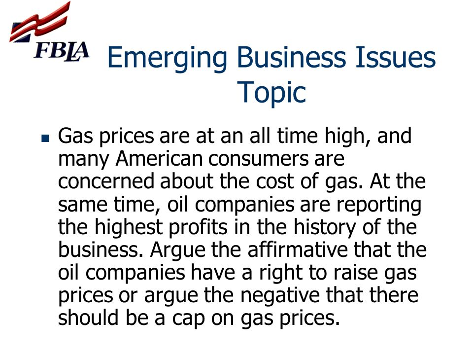 Emerging Business Issues Topic Gas prices are at an all time high, and many American consumers are concerned about the cost of gas. At the same time,