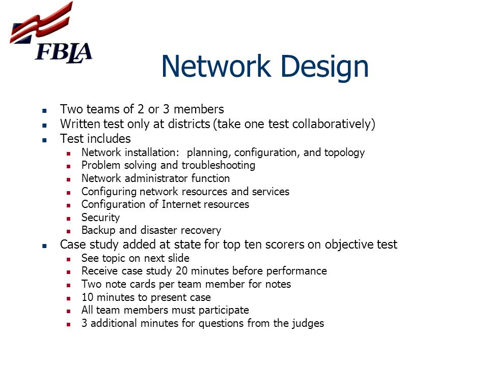Network Design Two teams of 2 or 3 members Written test only at districts (take one test collaboratively) Test includes Network installation: planning