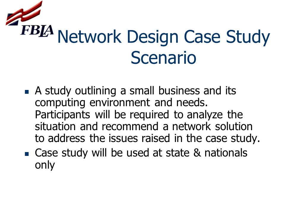 Network Design Case Study Scenario A study outlining a small business and its computing environment and needs. Participants will be required to analyz