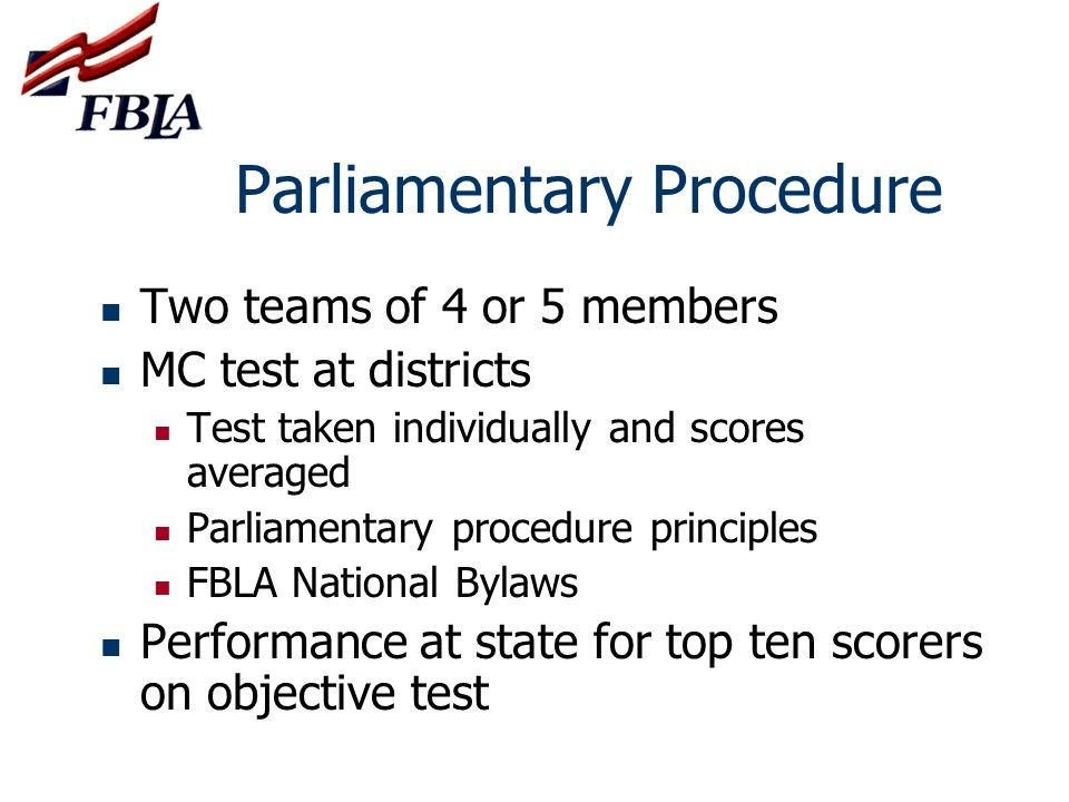 Parliamentary Procedure Two teams of 4 or 5 members MC test at districts Test taken individually and scores averaged Parliamentary procedure principle