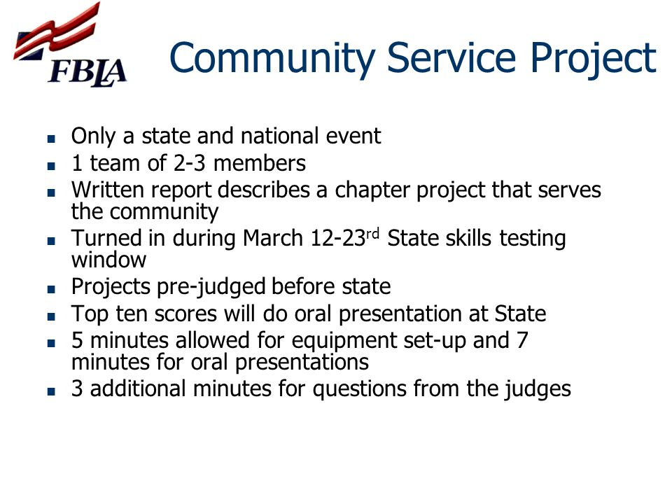 Community Service Project Only a state and national event 1 team of 2-3 members Written report describes a chapter project that serves the community T
