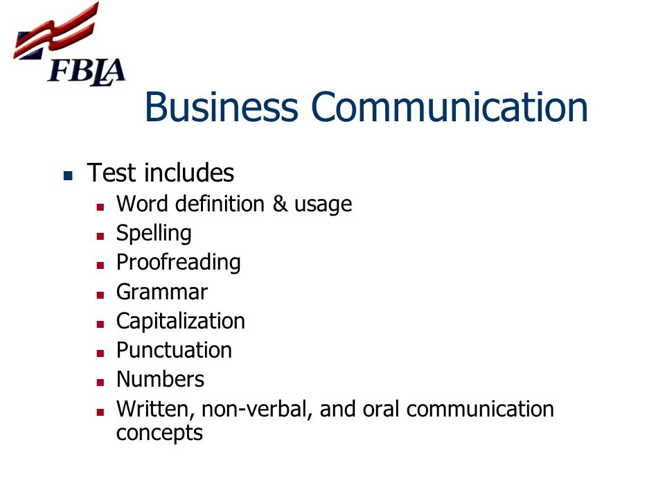 Business Communication Test includes Word definition & usage Spelling Proofreading Grammar Capitalization Punctuation Numbers Written, non-verbal, and