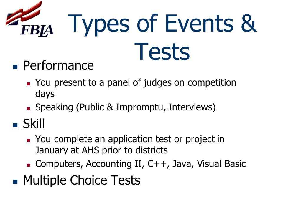 Types of Events & Tests Performance You present to a panel of judges on competition days Speaking (Public & Impromptu, Interviews) Skill You complete