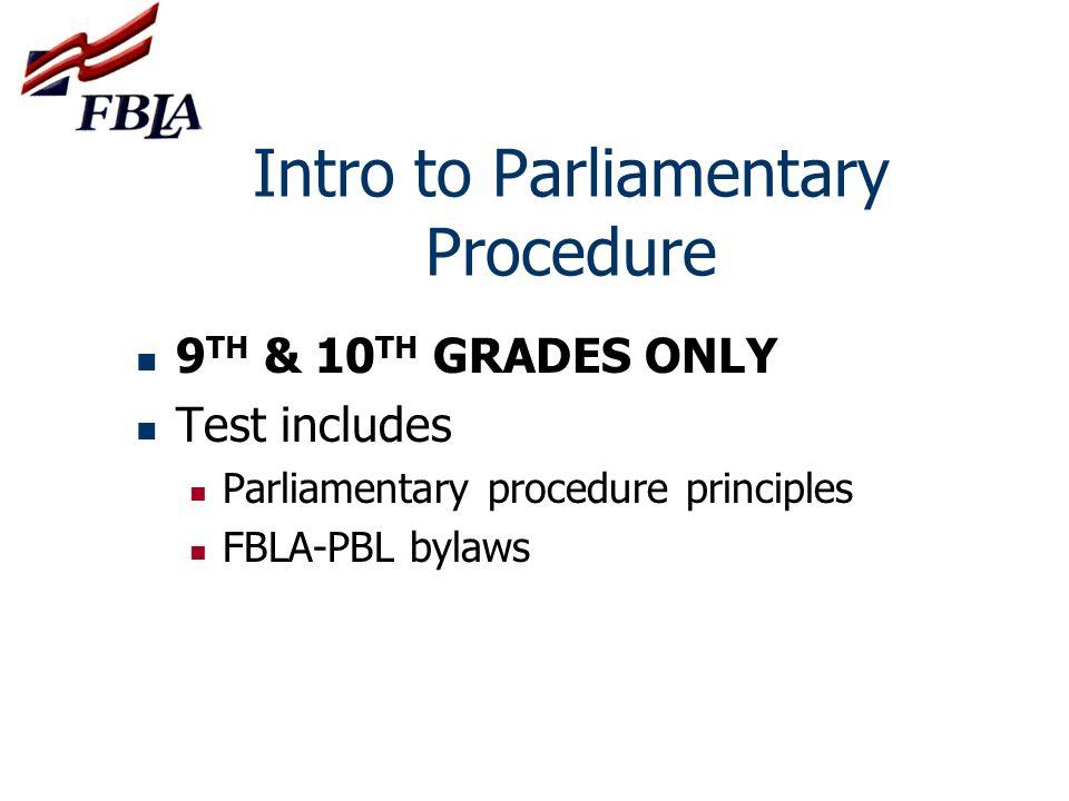 Intro to Parliamentary Procedure 9 TH & 10 TH GRADES ONLY Test includes Parliamentary procedure principles FBLA-PBL bylaws