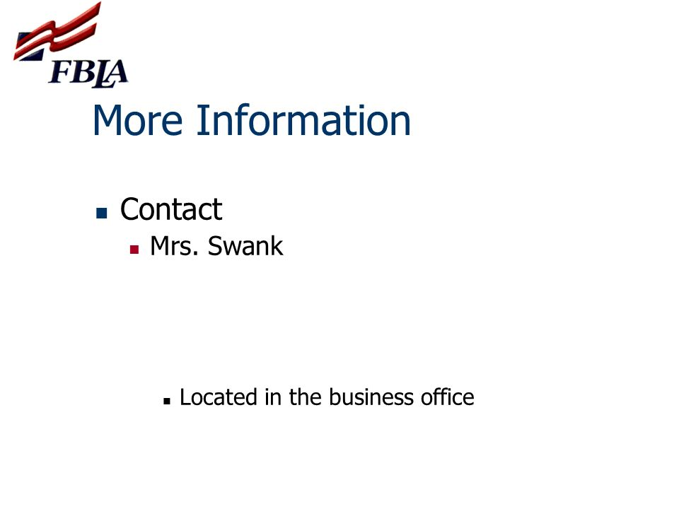 More Information Contact Mrs. Swank Located in the business office