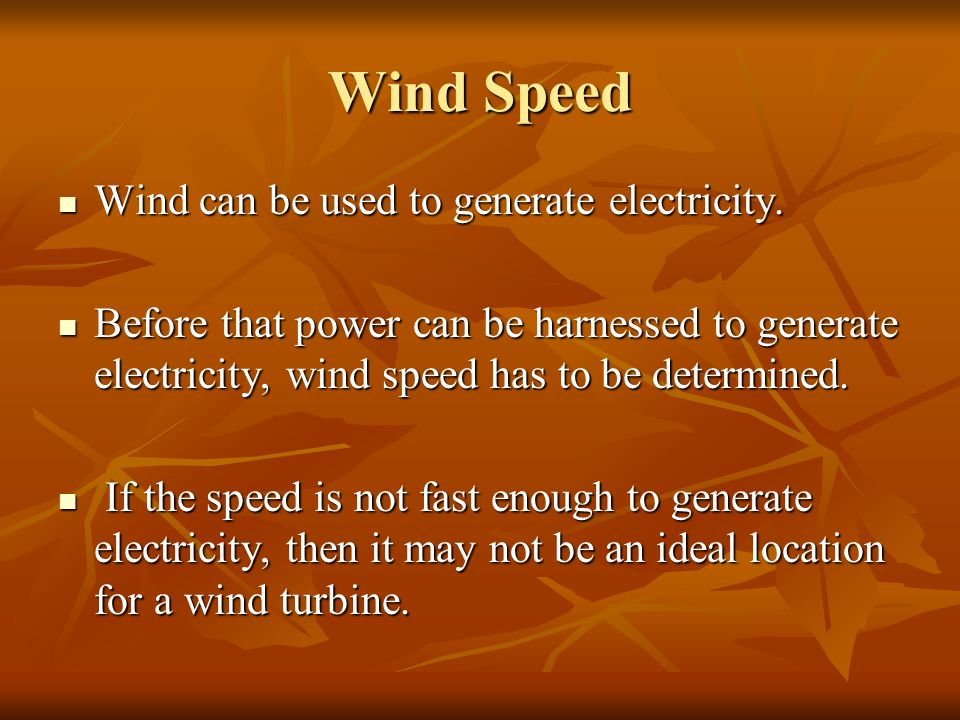 Wind Speed Wind can be used to generate electricity.