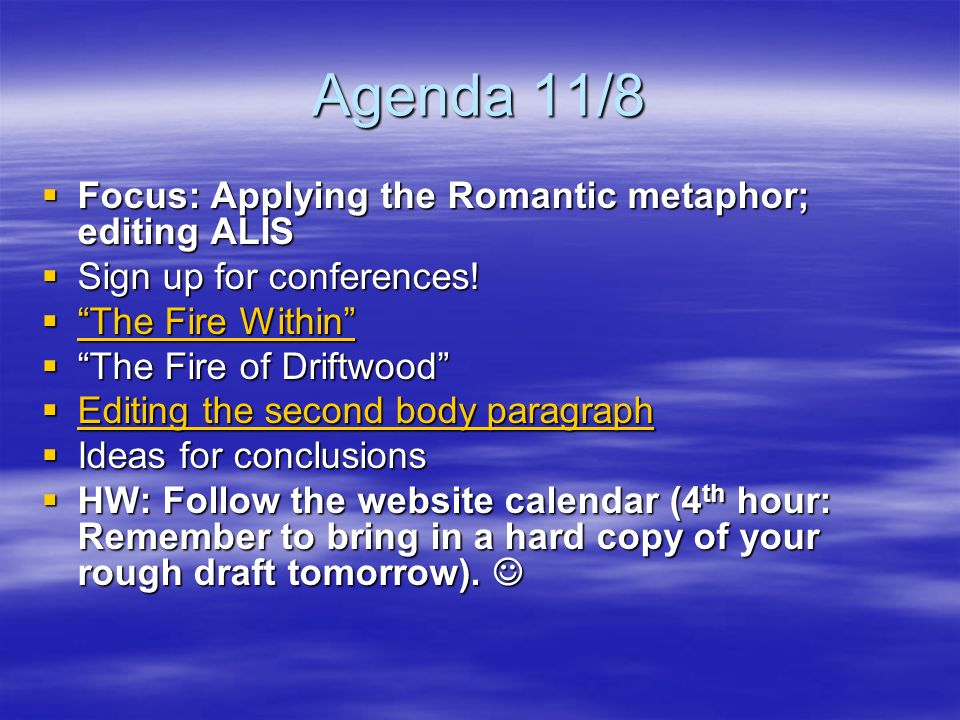Agenda 11/8 Focus: Applying the Romantic metaphor; editing ALIS Focus: Applying the Romantic metaphor; editing ALIS Sign up for conferences.