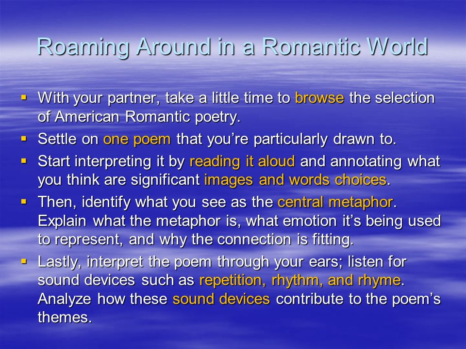 Roaming Around in a Romantic World With your partner, take a little time to browse the selection of American Romantic poetry.