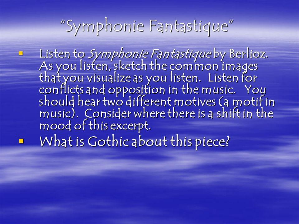 Symphonie Fantastique Listen to Symphonie Fantastique by Berlioz. As you listen, sketch the common images that you visualize as you listen. Listen for