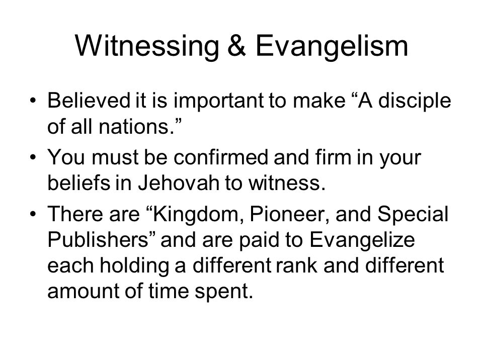 Witnessing & Evangelism Believed it is important to make A disciple of all nations.