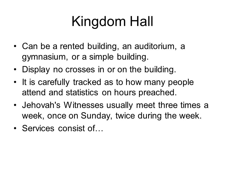 Kingdom Hall Can be a rented building, an auditorium, a gymnasium, or a simple building.
