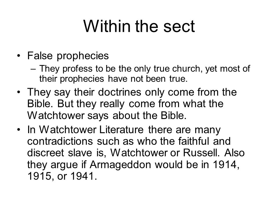 Within the sect False prophecies –They profess to be the only true church, yet most of their prophecies have not been true.