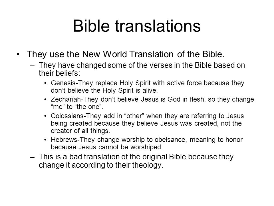 Bible translations They use the New World Translation of the Bible.