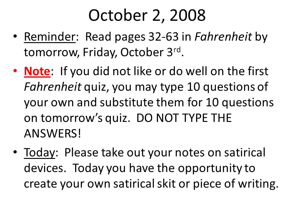October 2, 2008 Reminder: Read pages 32-63 in Fahrenheit by tomorrow, Friday, October 3 rd. Note: If you did not like or do well on the first Fahrenhe