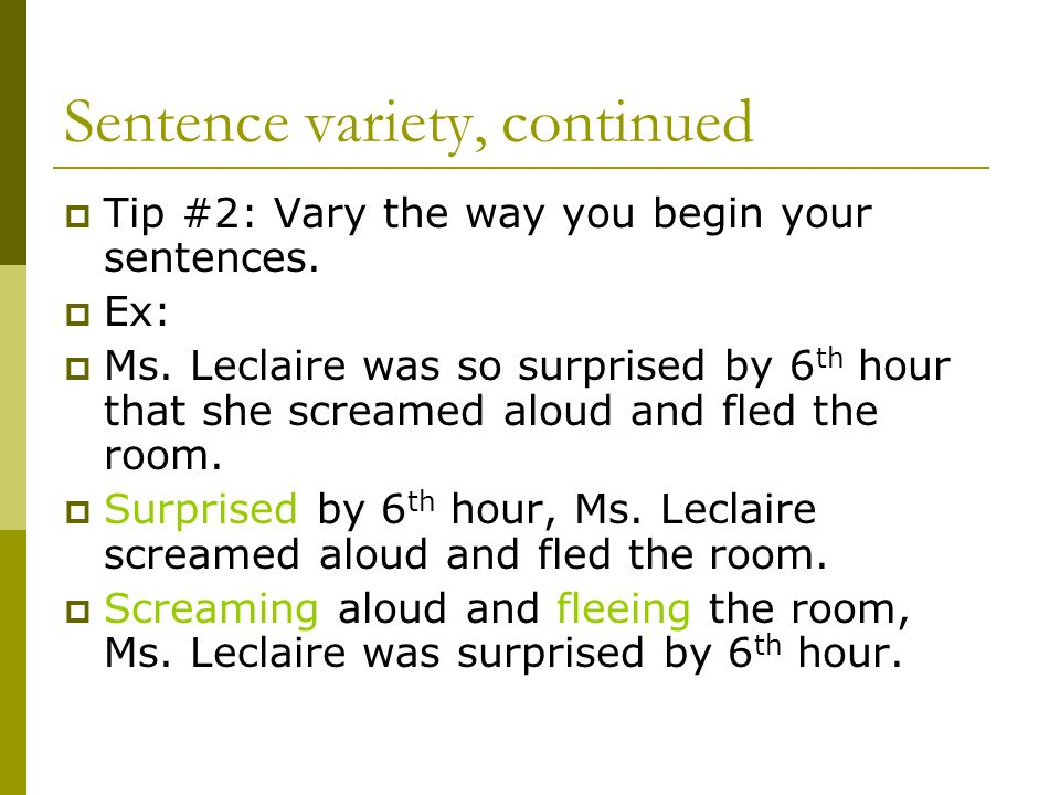 Sentence variety, continued Tip #2: Vary the way you begin your sentences.