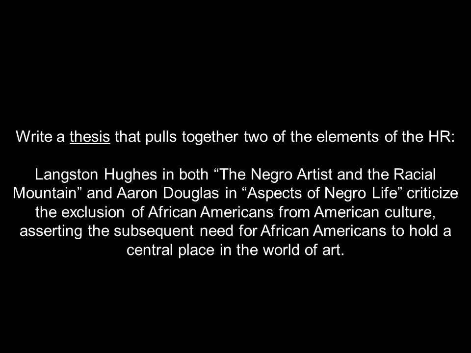 Write a thesis that pulls together two of the elements of the HR: Langston Hughes in both The Negro Artist and the Racial Mountain and Aaron Douglas i