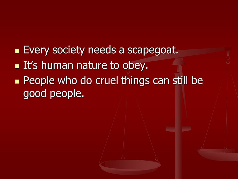 Every society needs a scapegoat. Every society needs a scapegoat.