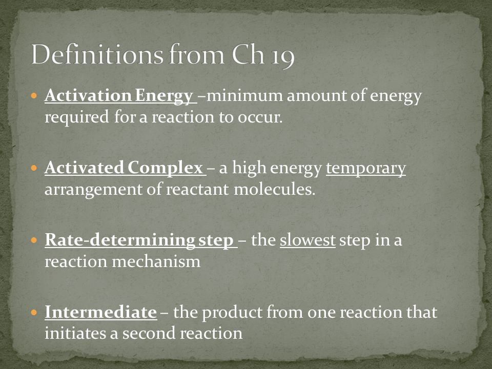Activation Energy –minimum amount of energy required for a reaction to occur.