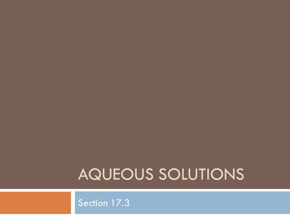 AQUEOUS SOLUTIONS Section 17.3