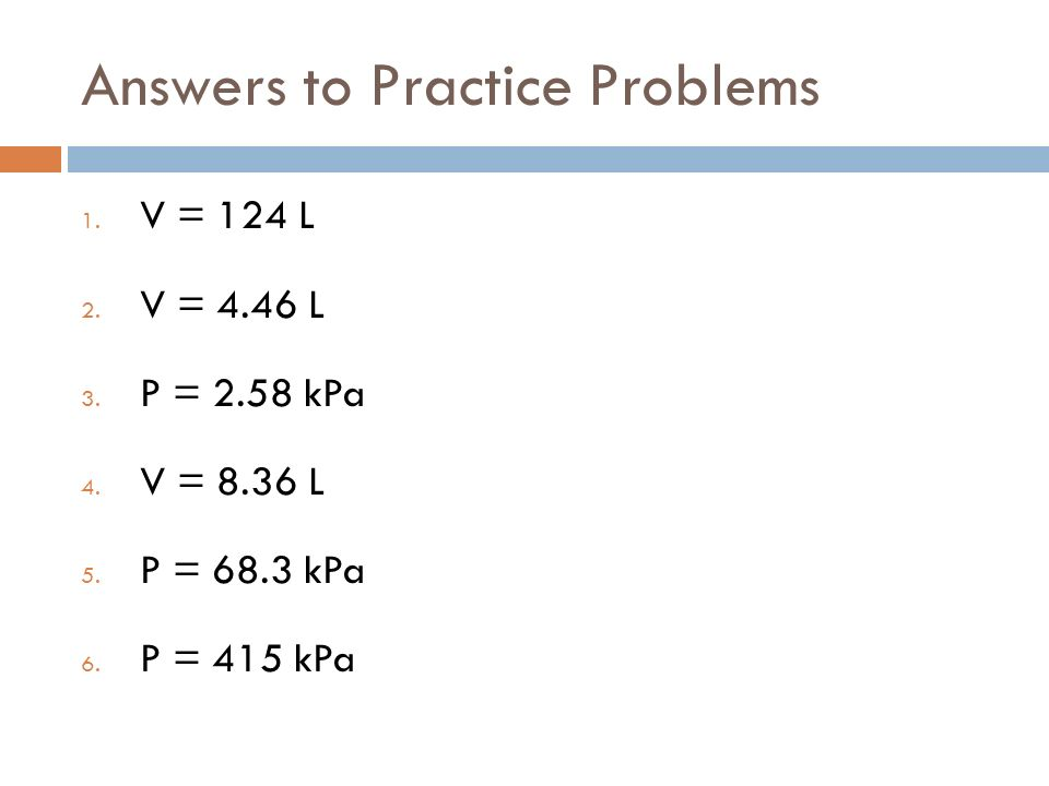 Answers to Practice Problems 1. V = 124 L 2. V = 4.46 L 3.