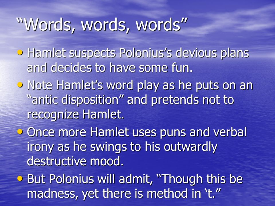 Words, words, words Hamlet suspects Poloniuss devious plans and decides to have some fun.