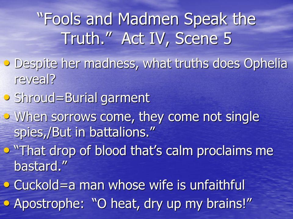 Fools and Madmen Speak the Truth.