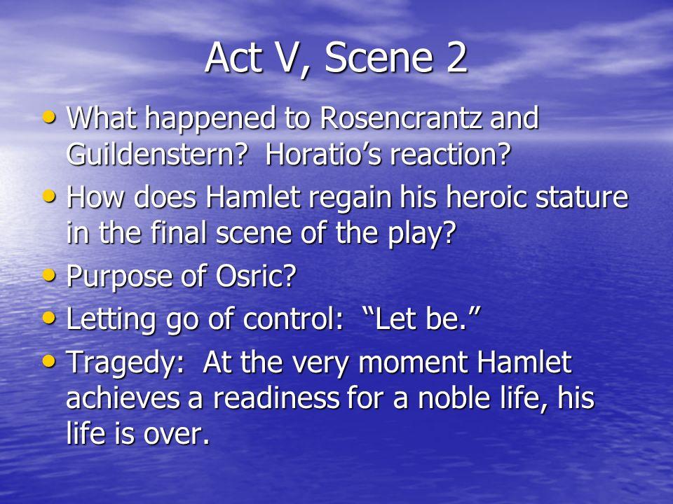 Act V, Scene 2 What happened to Rosencrantz and Guildenstern.