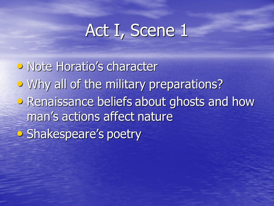 Act I, Scene 1 Note Horatios character Note Horatios character Why all of the military preparations? Why all of the military preparations? Renaissance