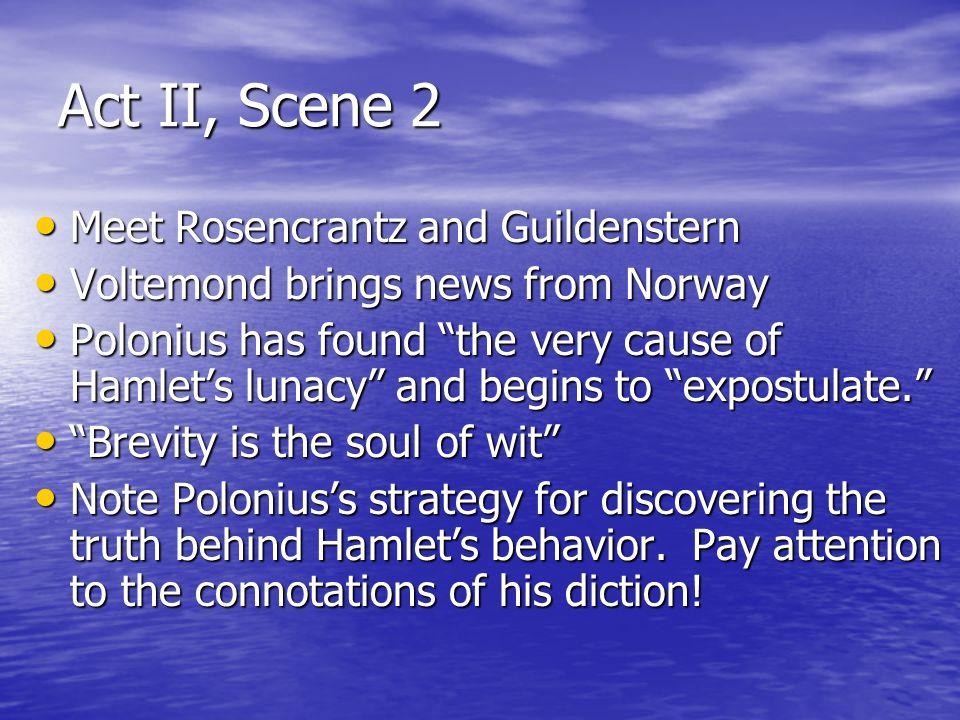 Act II, Scene 2 Meet Rosencrantz and Guildenstern Meet Rosencrantz and Guildenstern Voltemond brings news from Norway Voltemond brings news from Norwa