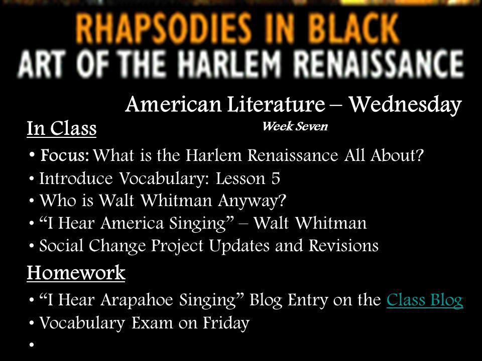 In Class Focus: What is the Harlem Renaissance All About? Introduce Vocabulary: Lesson 5 Who is Walt Whitman Anyway? I Hear America Singing – Walt Whi