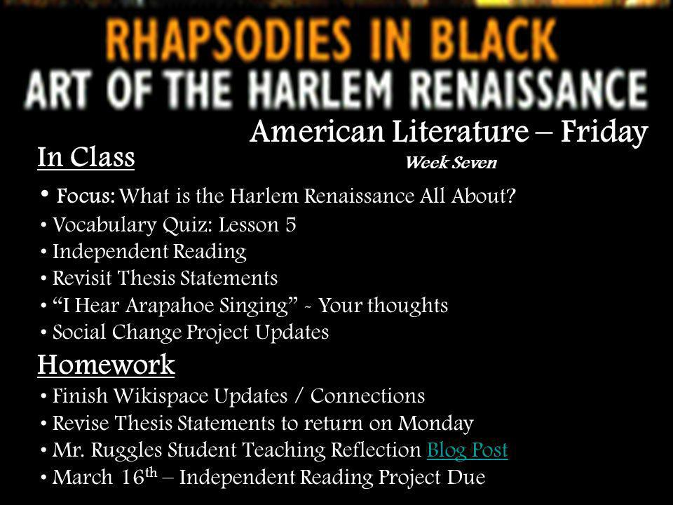 In Class Focus: What is the Harlem Renaissance All About? Vocabulary Quiz: Lesson 5 Independent Reading Revisit Thesis Statements I Hear Arapahoe Sing