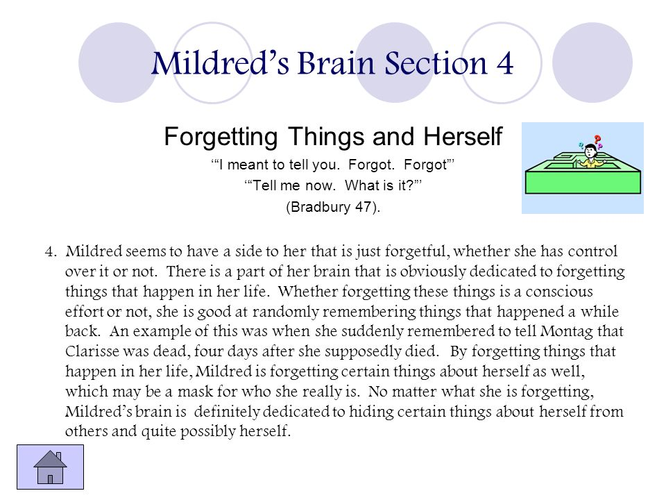Mildreds Brain Section 4 Forgetting Things and Herself I meant to tell you. Forgot. Forgot Tell me now. What is it? (Bradbury 47). 4. Mildred seems to