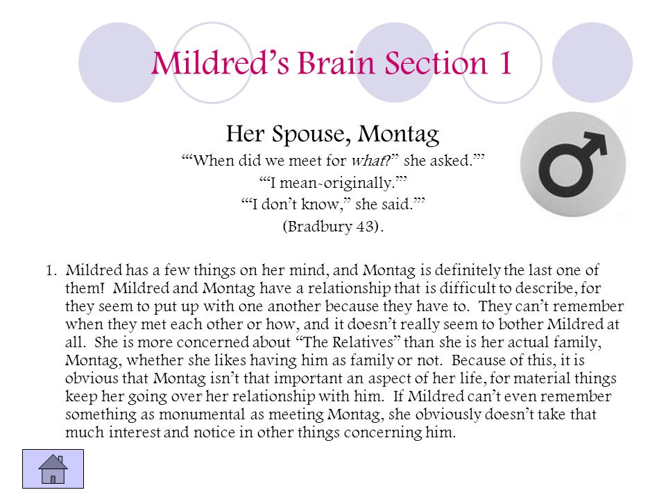 Mildreds Brain Section 1 Her Spouse, Montag When did we meet for what? she asked. I mean-originally. I dont know, she said. (Bradbury 43). 1. Mildred
