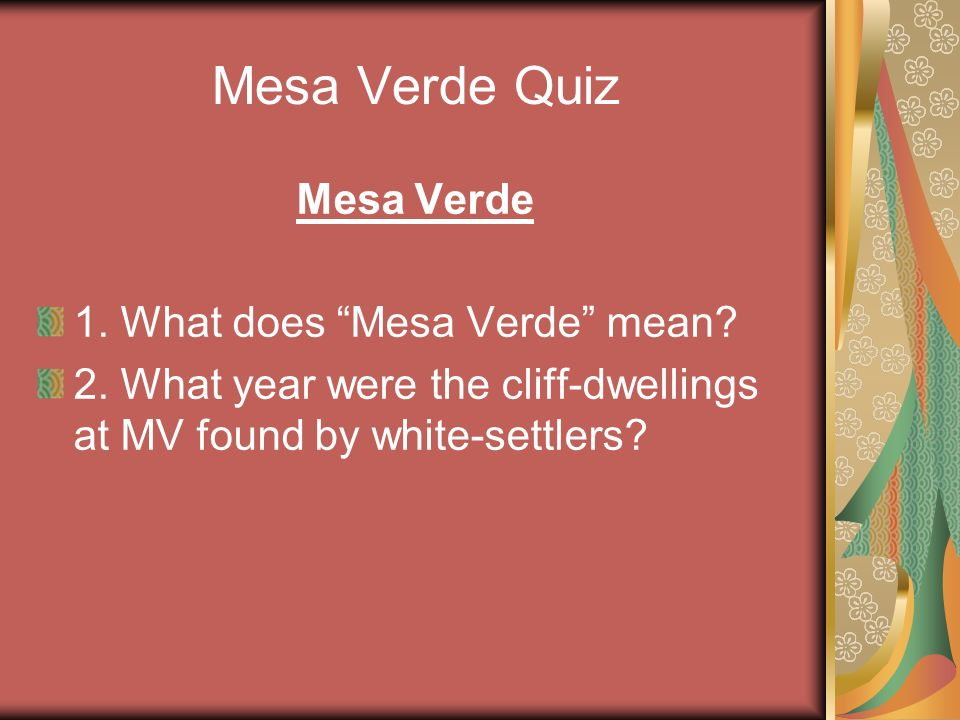 Mesa Verde Quiz Mesa Verde 1. What does Mesa Verde mean.