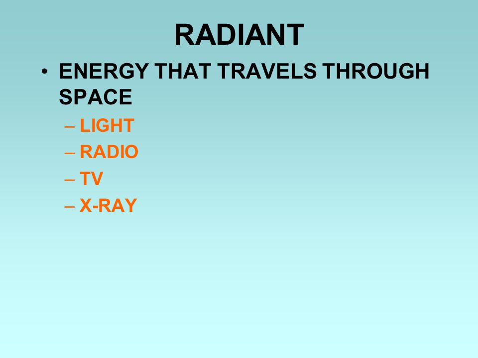 RADIANT ENERGY THAT TRAVELS THROUGH SPACE –LIGHT –RADIO –TV –X-RAY