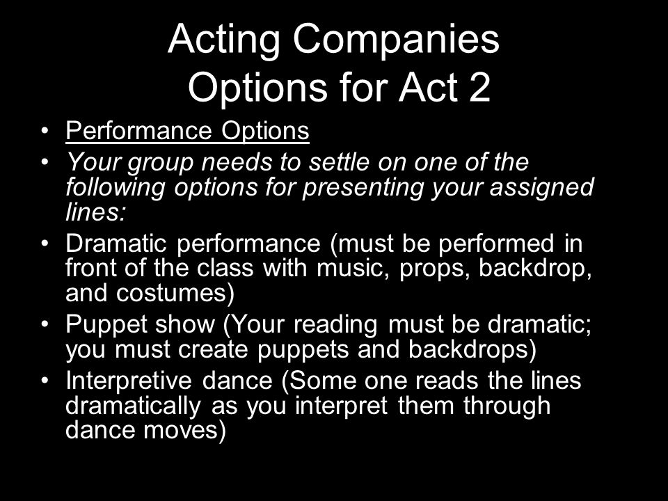 Acting Companies Options for Act 2 Performance Options Your group needs to settle on one of the following options for presenting your assigned lines: