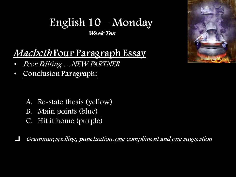 Independent Reading Projects You must be working on English stuff Independent Reading Projects Macbeth papers o If you are struggling, we would be more than willing to meet with some of you and give you ideas 10 Points for work time today…show me that you can work and I will be grading you at the end of the period English 10 – Tuesday Week Ten