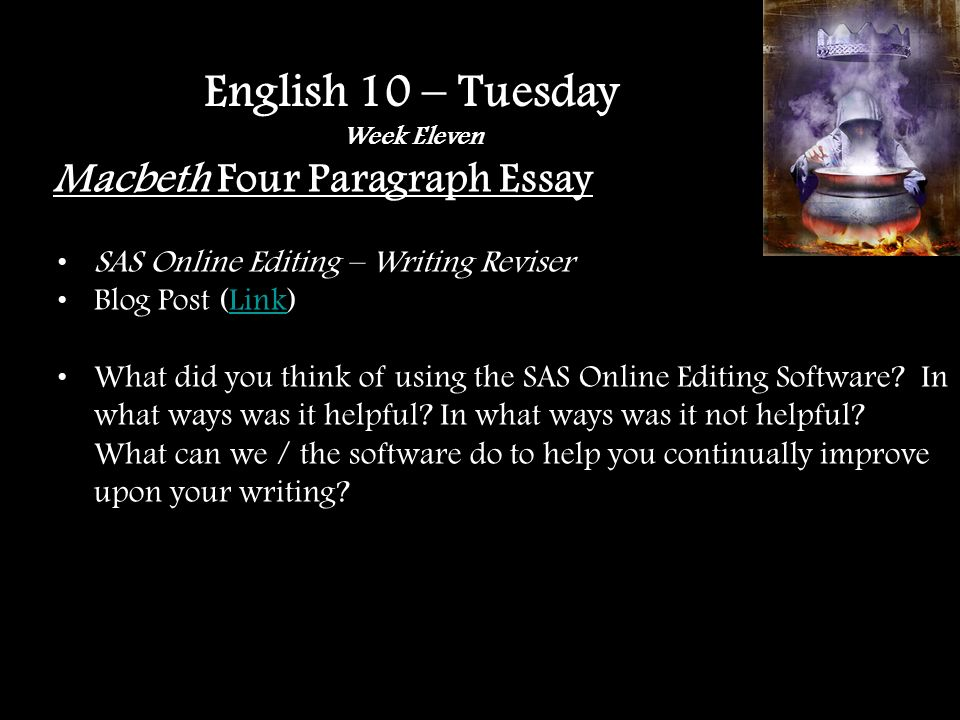 Macbeth Four Paragraph Essay SAS Online Editing – Writing Reviser Blog Post (Link)Link What did you think of using the SAS Online Editing Software.