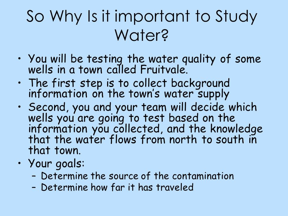 So Why Is it important to Study Water.