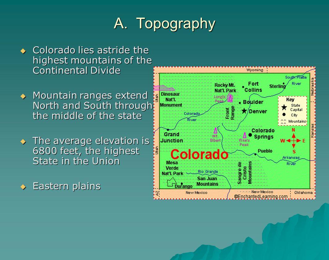 A. Topography Colorado lies astride the highest mountains of the Continental Divide Colorado lies astride the highest mountains of the Continental Div