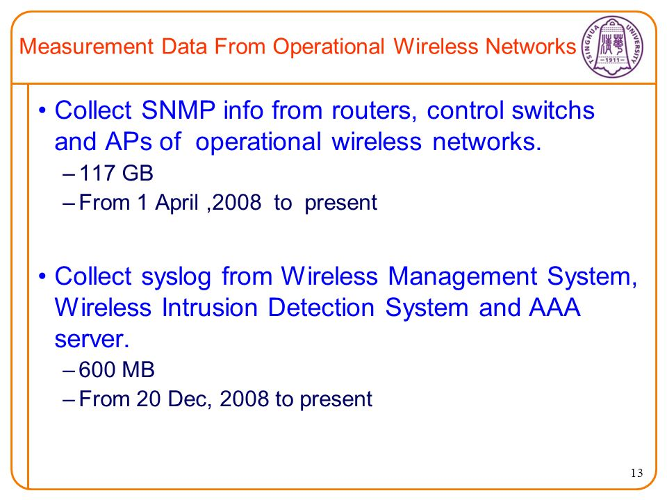 13 Measurement Data From Operational Wireless Networks Collect SNMP info from routers, control switchs and APs of operational wireless networks.