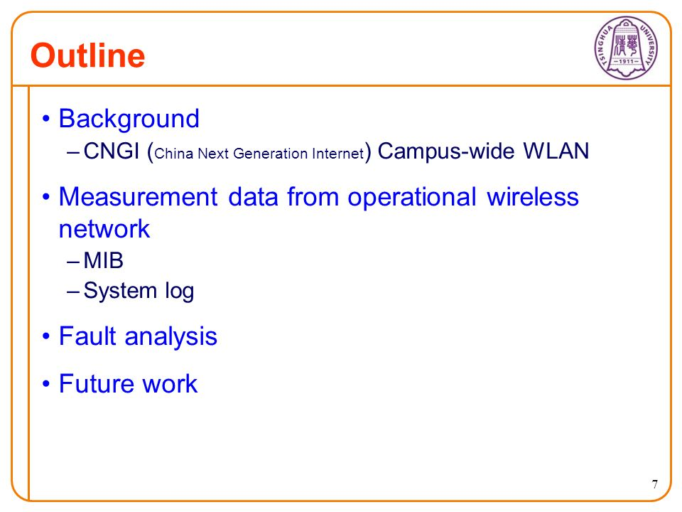 7 Outline Background –CNGI ( China Next Generation Internet ) Campus-wide WLAN Measurement data from operational wireless network –MIB –System log Fault analysis Future work