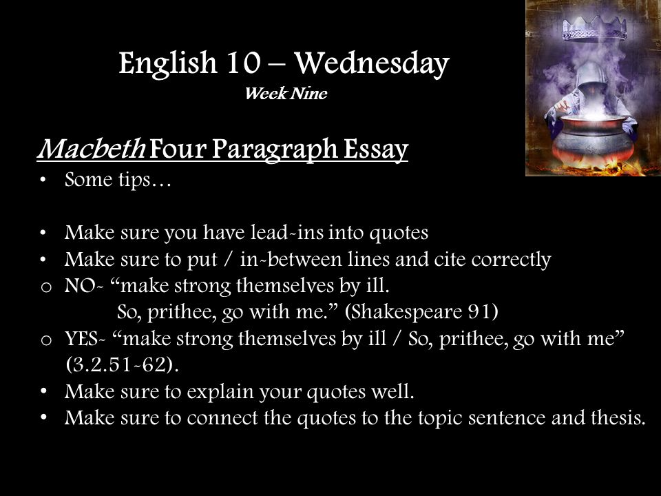 Macbeth Four Paragraph Essay Some tips… Make sure you have lead-ins into quotes Make sure to put / in-between lines and cite correctly o NO- make strong themselves by ill.