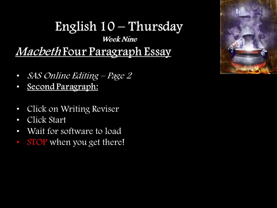 Macbeth Four Paragraph Essay SAS Online Editing – Page 2 Second Paragraph: Click on Writing Reviser Click Start Wait for software to load STOP when you get there.