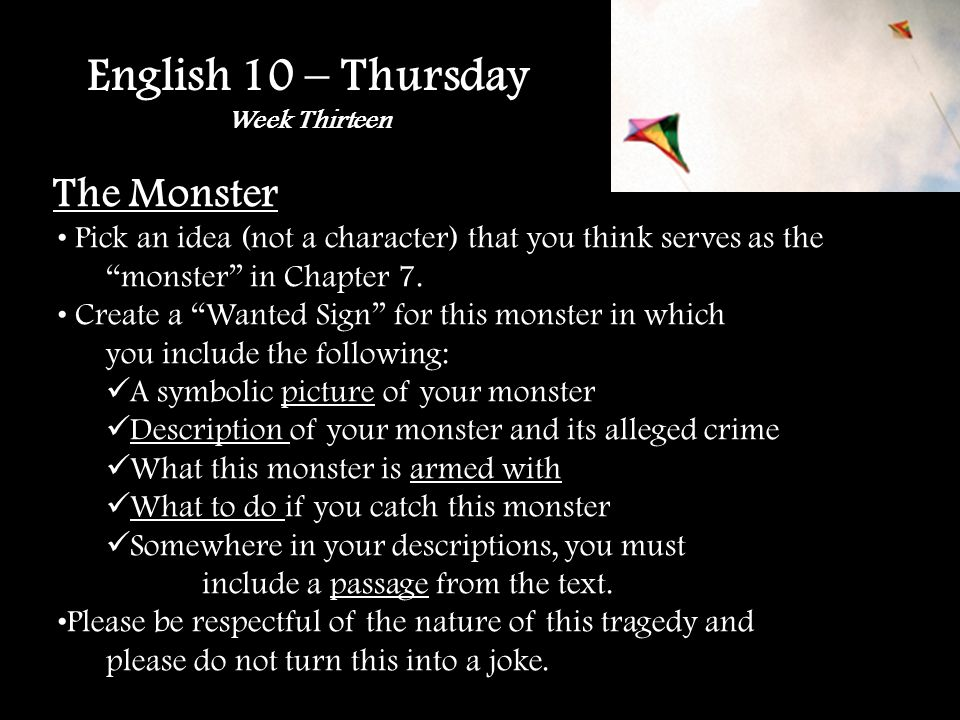 English 10 – Thursday Week Thirteen The Monster Pick an idea (not a character) that you think serves as the monster in Chapter 7.