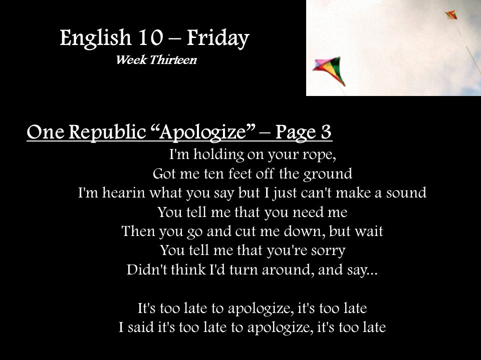 English 10 – Friday Week Thirteen One Republic Apologize – Page 3 I'm holding on your rope, Got me ten feet off the ground I'm hearin what you say but