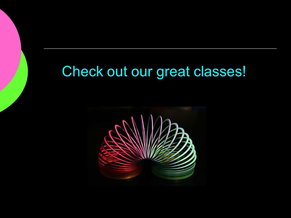 Check out our great classes!