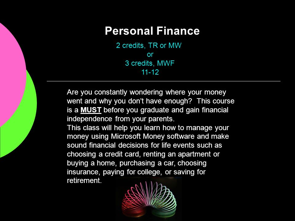 Personal Finance Are you constantly wondering where your money went and why you dont have enough? This course is a MUST before you graduate and gain f