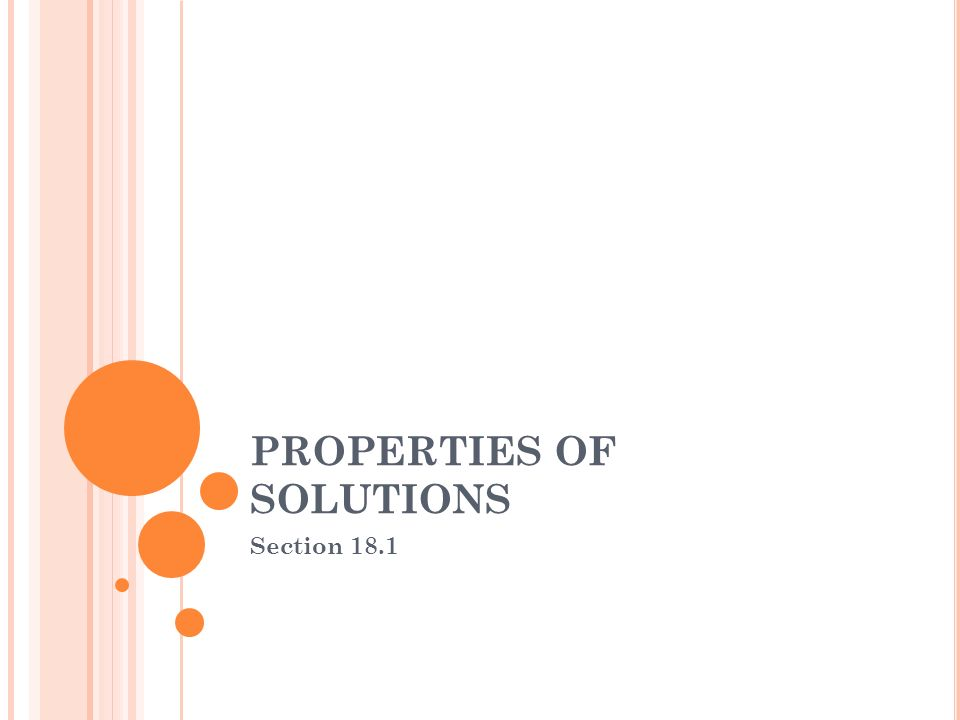 PROPERTIES OF SOLUTIONS Section 18.1